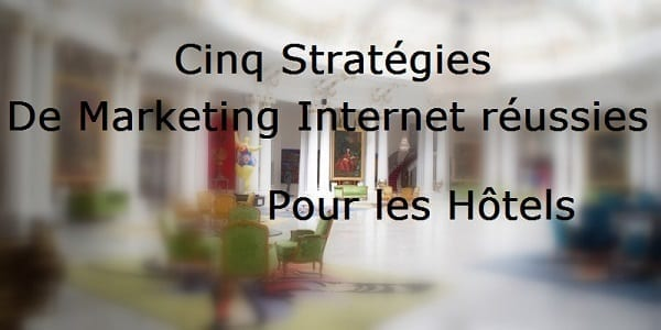 Marketing digital pour hôtel : 5 stratégies rentables