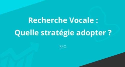 SEO : quelle stratégie adopter pour la recherche vocale ?