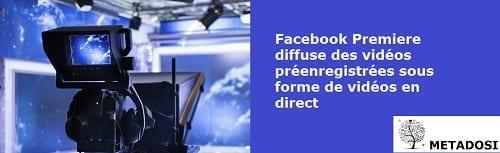 Les vidéos premiere Facebook diffusent des vidéos préenregistrées en direct
