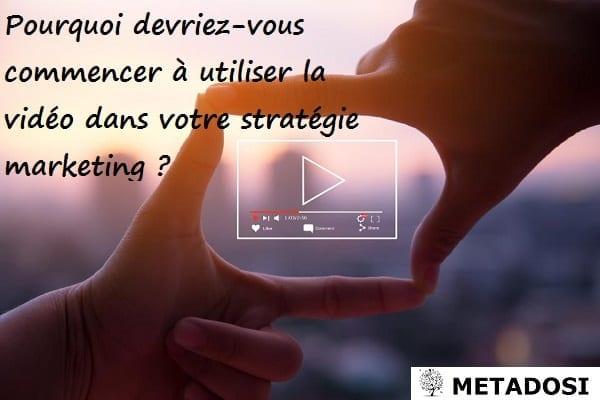 Pourquoi devriez-vous commencer à utiliser la vidéo dans votre stratégie marketing ?