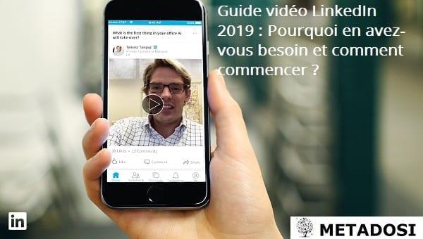 Guide vidéo LinkedIn 2019 : Pourquoi en avez-vous besoin et comment commencer?